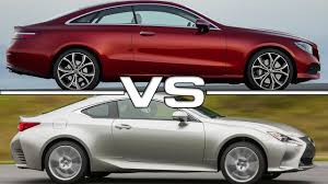 2017 lexus rc 200t 2018 mercedes e class coupe vs 2017 lexus rc youtube
