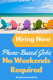 work from home phone jobs that don u0027t require working weekends