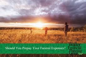 funeral expenses should you prepay your funeral expenses waller financial