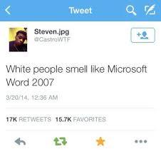 Microsoft Word Meme - tweet steven jpg white people smell like microsoft word 2007 32014