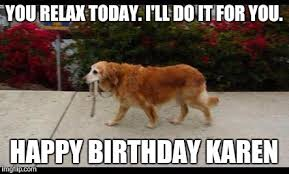 Relax Meme - you relax today ill do it for you happy birthday karen