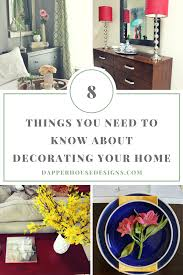 8 things you need to know about decorating your home u2014 dapper