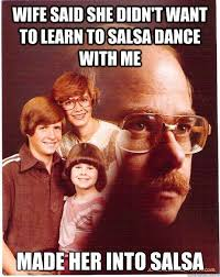 Salsa Dancing Meme - wife said she didn t want to learn to salsa dance with me made her
