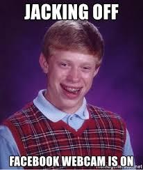 Jacking Off Memes - jacking off facebook webcam is on bad luck brian meme generator