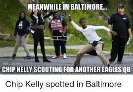 Meme Chip - meanwhile in baltimore memes chip kellyscouting for anothereagles qb
