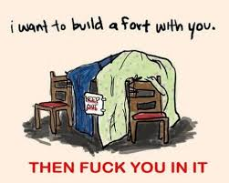 Lets Fuck Memes - i want to build a fort with you weknowmemes