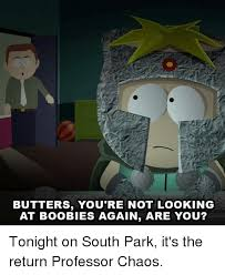 South Park Butters Meme - butters you re not looking at boobies again are you tonight on