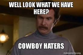 Cowboys Haters Memes - well look what we have here cowboy haters ron burgundy i am not