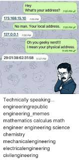 Math Nerd Meme - hey what s your address 705 pm 1731681510 705 pm no man your