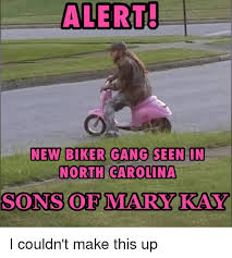 Funny Biker Memes - alert new biker gang seen in north carolina sons of mary kay i