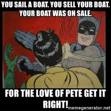 Sail Meme - you sail a boat you sell your boat your boat was on sale for the