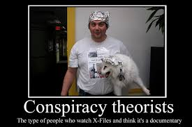 Conspiracy Theorist Meme - conspiracy theorists demotivator by party9999999 on deviantart