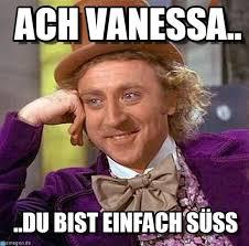 Vanessa Meme - ach vanessa creepy condescending wonka meme on memegen