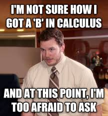 Calculus Meme - livememe com at this point i m too afraid to ask andy