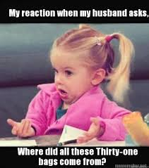 Where Did Memes Come From - my reaction when my husband asks where did all these thirty one
