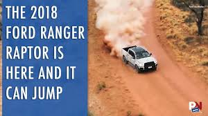 ford raptor jump the 2018 ford ranger raptor is here and it can jump powernation
