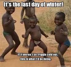 Winter Meme Generator - meme maker its the last day of winter if it werent so friggin