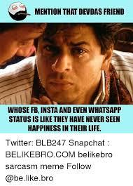 Status Meme - mention that devdas friend whose fb insta and even whatsapp status