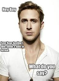 Hey Boy Meme - hey boy even ryan gosling s twin needs a date to formal what do