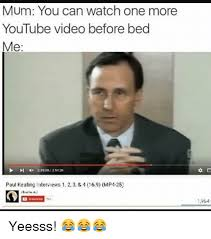 Meme Youtube Videos - mum you can watch one more youtube video before bed me 2312025120