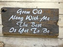 quote home country grow old with me the best is yet to be quote handmade rustic wood