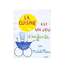 livre de cuisine pour enfant livre la cuisine est un jeu d enfants par michel oliver pour enfant