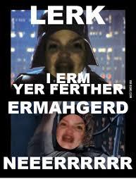 Erm No Meme - lerk i erm yer fer ther ermahgierd neeerrrrrr erm meme on me me