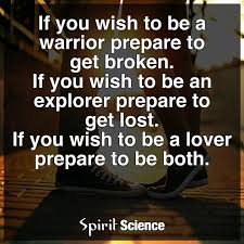 if you wish to be a warrior prepare to be broken if you wish to