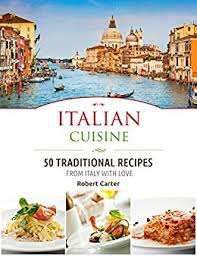 cuisine robert cuisine 50 traditional recipes from italy with
