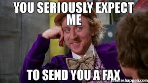 Fax Meme - you seriously expect me to send you a fax meme willywonka 30937