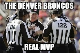 Denver Meme - 22 meme internet the denver broncos real mvp nflrefs refs