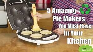 5 amazing pie makers you must have kitchen gadgets put to the