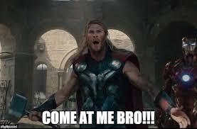 Come At Me Bro Meme Generator - challenging thor imgflip