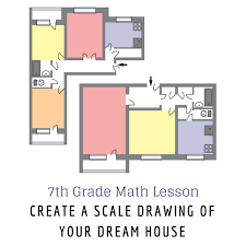 create your own dream house 7th grade math lesson create a scale drawing of your dream house