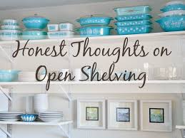 open shelving honest thoughts on open shelving in the kitchen dans le lakehouse