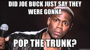 Joe Buck Meme - did joe buck just say they were gonna pop the trunk joe buck