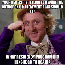 Orthodontist Meme - your dentist is telling you what the orthodontic treatment plan