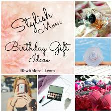 mom gifts birthday gift ideas for the stylish mom life with lorelai
