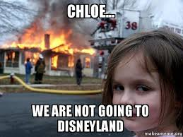 Chloe Internet Meme - chloe we are not going to disneyland disaster girl make a meme