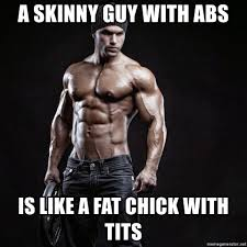 Skinny Guy Meme - a skinny guy with abs is like a fat chick with tits fitness abs