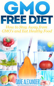 buy gmo free diet how to stay away from gmos and eat healthy food