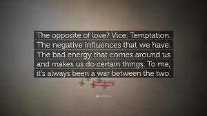 Bad Energy by Kendrick Lamar Quote U201cthe Opposite Of Love Vice Temptation The