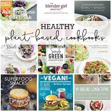 best cookbooks best plant based cookbooks healthy heart rd eat chic chicago