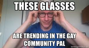 Gay Community Meme - these glasses are trending in the gay community pal anderson