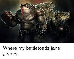 Battletoads Meme - where my battletoads fans at dank meme on me me