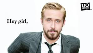 Hey Girl Meme - ryan gosling says hey girl recycle ecorazzi