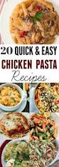 pasta dishes quick and easy chicken and pasta recipes 20 chicken pasta dishes
