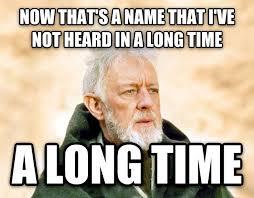 Name Meme - livememe com obi wan kenobi now that s a name i ve not heard