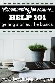 Job Resume Tips by Telecommuting Job Resume Help 101 Getting Started