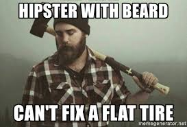 Lumberjack Meme - hipster with beard can t fix a flat tire lumberjack hipster meme